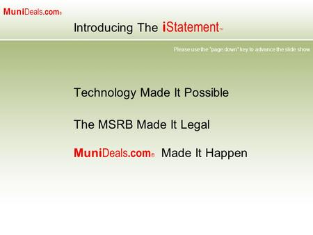 "Mun i Deals.com ® Introducing The i Statement ™ Technology Made It Possible The MSRB Made It Legal Mun i Deals.com ® Made It Happen Please use the ""page."
