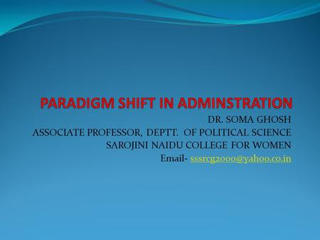 DR. SOMA GHOSH ASSOCIATE PROFESSOR, DEPTT. OF POLITICAL SCIENCE SAROJINI NAIDU COLLEGE FOR WOMEN  -