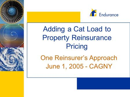 Adding a Cat Load to Property Reinsurance Pricing One Reinsurer's Approach June 1, 2005 - CAGNY.