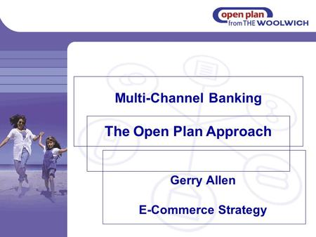 Multi-Channel Banking The Open Plan Approach Gerry Allen E-Commerce Strategy.