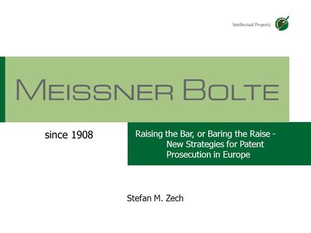 Chart 107.05.2015 Partners of Meissner Bolte Stefan M. Zech Raising the Bar, or Baring the Raise - New Strategies for Patent Prosecution in Europe since.
