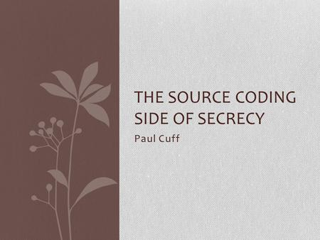Paul Cuff THE SOURCE CODING SIDE OF SECRECY TexPoint fonts used in EMF. Read the TexPoint manual before you delete this box.: AA.