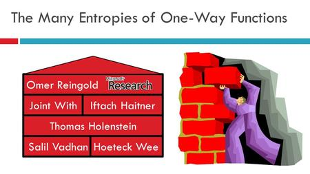 The Many Entropies of One-Way Functions Thomas Holenstein Iftach Haitner Salil VadhanHoeteck Wee Joint With Omer Reingold.