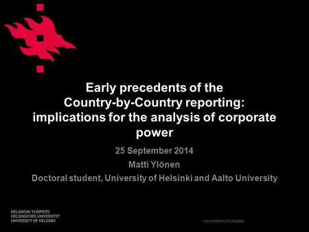 Www.helsinki.fi/yliopisto Early precedents of the Country-by-Country reporting: implications for the analysis of corporate power 25 September 2014 Matti.