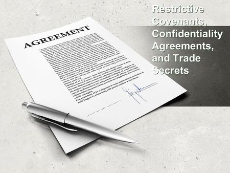 Restrictive Covenants, Confidentiality Agreements, and Trade Secrets.