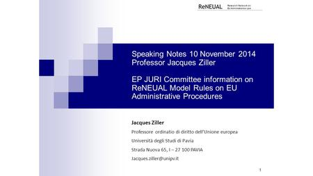Speaking Notes 10 November 2014 Professor Jacques Ziller EP JURI Committee information on ReNEUAL Model Rules on EU Administrative Procedures Jacques Ziller.