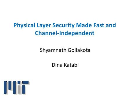 Physical Layer Security Made Fast and Channel-Independent Shyamnath Gollakota Dina Katabi.