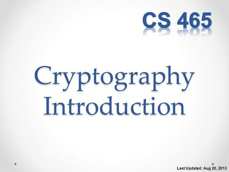 Cryptography Introduction Last Updated: Aug 20, 2013.