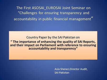 "The First ASOSAI_EUROSAI Joint Seminar on ""Challenges for ensuring transparency and accountability in public financial management "" Country Paper by the."