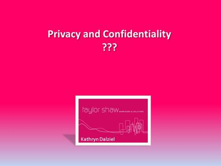 Privacy and Confidentiality ??? Privacy and Confidentiality ??? Kathryn Dalziel.