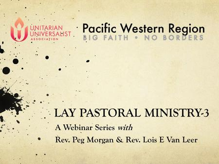 LAY PASTORAL MINISTRY-3 A Webinar Series with Rev. Peg Morgan & Rev. Lois E Van Leer.