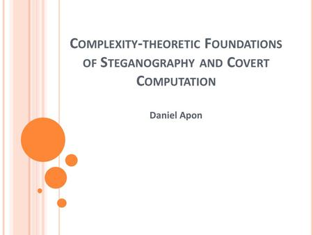 C OMPLEXITY - THEORETIC F OUNDATIONS OF S TEGANOGRAPHY AND C OVERT C OMPUTATION Daniel Apon.