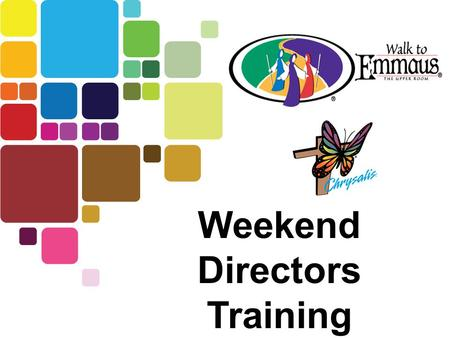 Weekend Directors Training. The Board of Directors selects Walk Directors 1 year in advance, Based on spiritual & technical readiness –Is active in a.