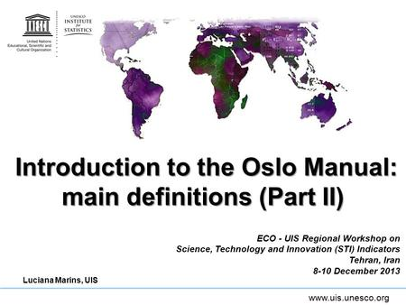 Www.uis.unesco.org Introduction to the Oslo Manual: main definitions (Part II) Introduction to the Oslo Manual: main definitions (Part II) ECO - UIS Regional.