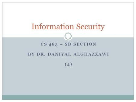 CS 483 – SD SECTION BY DR. DANIYAL ALGHAZZAWI (4) Information Security.