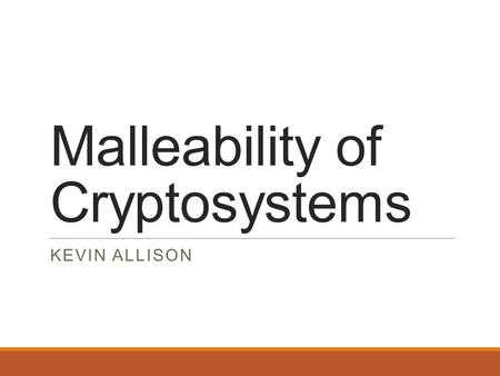 Malleability of Cryptosystems KEVIN ALLISON. Definitions.