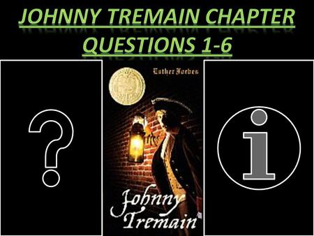 Chapter 1 Questions 1. What is the setting of the story? 2. Where does Johnny Tremain live and what is his position in the family? 3. Who are the members.