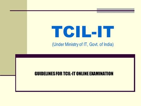 TCIL-IT (Under Ministry of IT, Govt. of India) GUIDELINES FOR TCIL-IT ONLINE EXAMINATION.