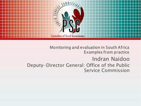 Indran Naidoo Deputy-Director General: Office of the Public Service Commission.