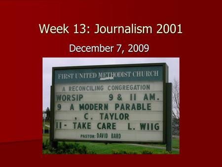Week 13: Journalism 2001 December 7, 2009. Review of last week's news Hard News: Hard News: (murders, city council, government, etc.) –Major local stories.