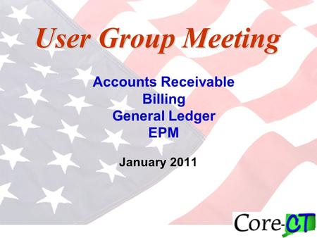 User Group Meeting January 2011 Accounts Receivable Billing General Ledger EPM.