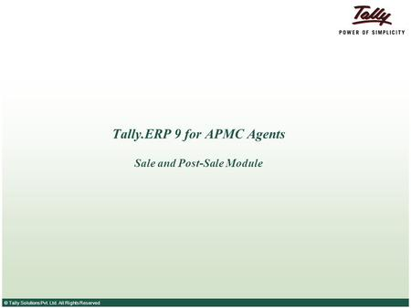 © Tally Solutions Pvt. Ltd. All Rights Reserved Tally.ERP 9 for APMC Agents Sale and Post-Sale Module.
