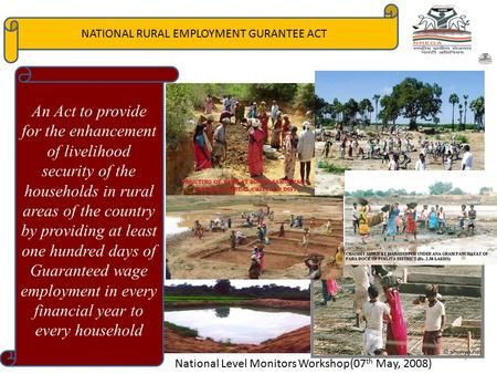 NATIONAL RURAL EMPLOYMENT GURANTEE ACT An Act to provide for the enhancement of livelihood security of the households in rural areas of the country by.