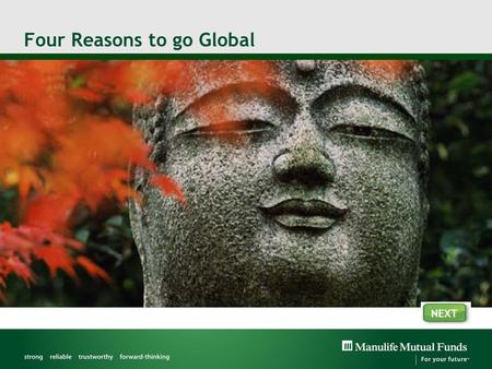 Four Reasons to go Global NEXT. Reason #1: Performance – a moving target Source: Globe HySales, February 28, 2011. For illustration purposes only Markets.