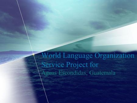 World Language Organization Service Project for Aguas Escondidas, Guatemala.