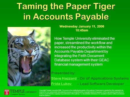 Taming the Paper Tiger in Accounts Payable How Temple University eliminated the paper, streamlined the workflow and increased the productivity within.