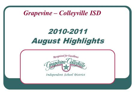 2010-2011 August Highlights Grapevine – Colleyville ISD.