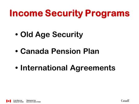 Income Security Programs Old Age Security Canada Pension Plan International Agreements.
