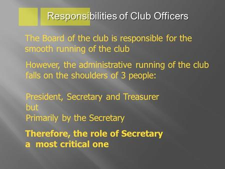 Responsibilities of Club Officers The Board of the club is responsible for the smooth running of the club However, the administrative running of the club.