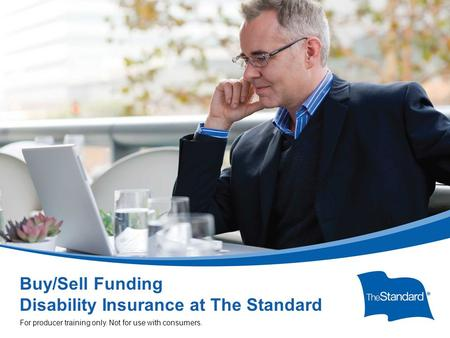 SI 15608PPT (Rev 1/14) Buy/Sell Funding Disability Insurance at The Standard For producer training only. Not for use with consumers.