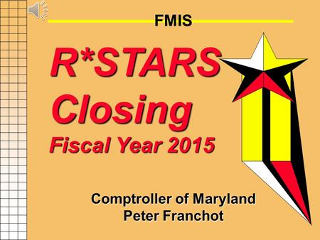 FMIS R*STARS Closing Fiscal Year 2015 Comptroller of Maryland Peter Franchot.