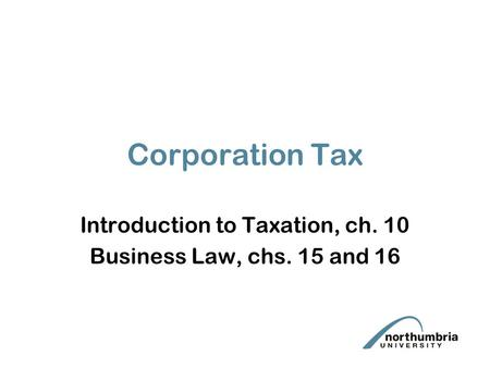 Corporation Tax Introduction to Taxation, ch. 10 Business Law, chs. 15 and 16.