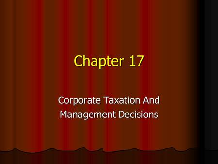 Chapter 17 Corporate Taxation And Management Decisions.