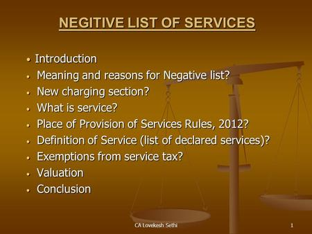CA Lovekesh Sethi1 NEGITIVE LIST OF SERVICES Introduction Introduction Meaning and reasons for Negative list? Meaning and reasons for Negative list? New.