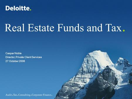 Director, Private Client Services 27 October 2006 Caspar Noble Real Estate Funds and Tax.