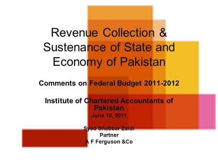11 Revenue Collection & Sustenance <strong>of</strong> State and <strong>Economy</strong> <strong>of</strong> <strong>Pakistan</strong> Comments on Federal Budget 2011-2012 Institute <strong>of</strong> Chartered Accountants <strong>of</strong> <strong>Pakistan</strong>.