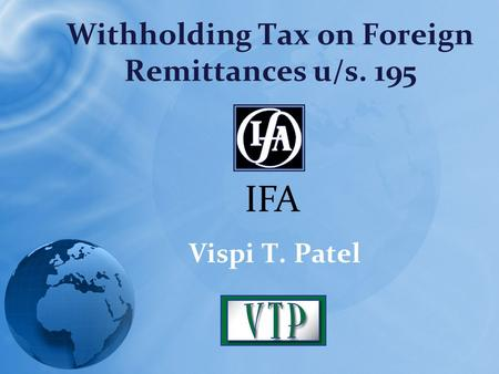 Withholding Tax on Foreign Remittances u/s. 195 Vispi T. Patel IFA.