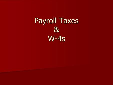 Payroll Taxes & W-4s. Why do we pay taxes? Why do we pay taxes? Roads, Operation of Government, Schools, Welfare, Police, etc… Roads, Operation of Government,