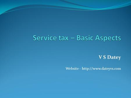 V S Datey Website –  Background of service tax Till 1-7-2012, service tax was based on positive list i.e. service listed are taxed.