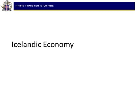 Icelandic Economy. Icelandic Economy – March 2008 International comparison Iceland is frequently ranked amongst the top 10 economies in the world in multiple.