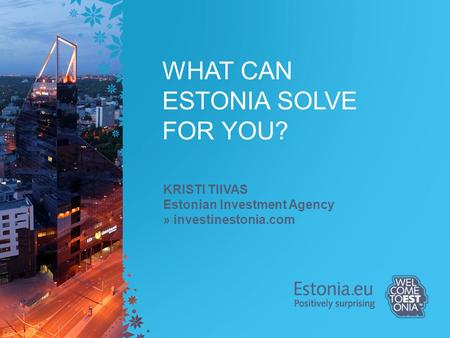 WHAT CAN ESTONIA SOLVE FOR YOU?