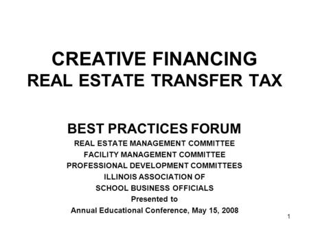 1 CREATIVE FINANCING REAL ESTATE TRANSFER TAX BEST PRACTICES FORUM REAL ESTATE MANAGEMENT COMMITTEE FACILITY MANAGEMENT COMMITTEE PROFESSIONAL DEVELOPMENT.