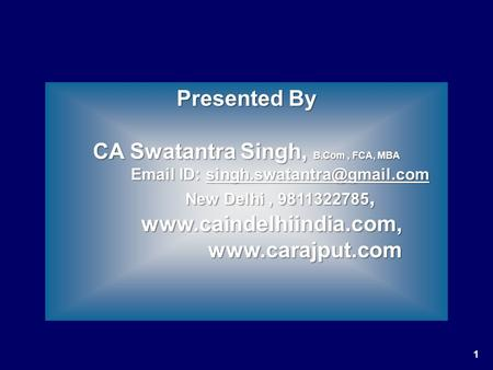 1 Presented By CA Swatantra Singh, B.Com, FCA, MBA  ID:  ID: New.