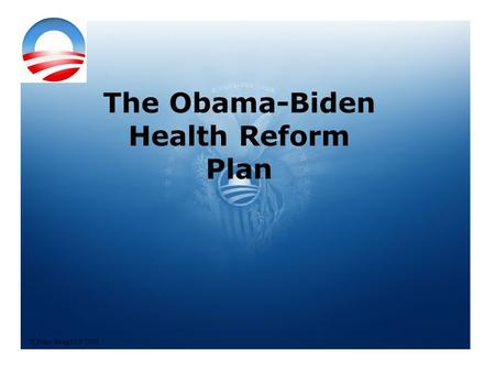 The Obama-Biden Health Reform Plan © Foley Hoag LLP 2008.