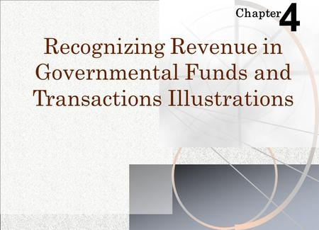 4 Chapter Recognizing Revenue in Governmental Funds and Transactions Illustrations.