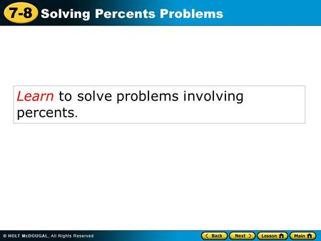 7-8 Solving Percents Problems Learn to solve problems involving percents.